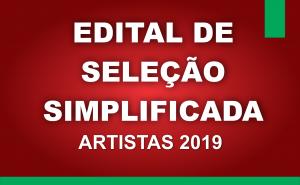 EDITAL DE SELEÇÃO SIMPLIFICADA ARTISTAS 2019